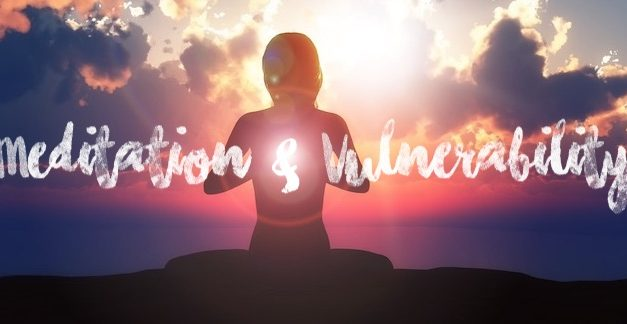Vulnerability and Meditation: Love and Surrender
